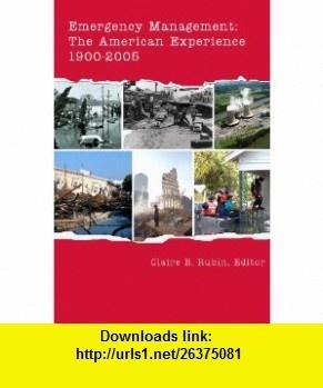 Emergency Management The American Experience 1900-2005 (9780979372209) Claire B. Rubin (editor), David Butler, Keith Bea, Richard T. Sylves, John R. Harrald, Melanie Gall, Susan L. Cutter, Robert Ward, Gary Wamsley, Claire B. Rubin , ISBN-10: 0979372208  , ISBN-13: 978-0979372209 ,  , tutorials , pdf , ebook , torrent , downloads , rapidshare , filesonic , hotfile , megaupload , fileserve