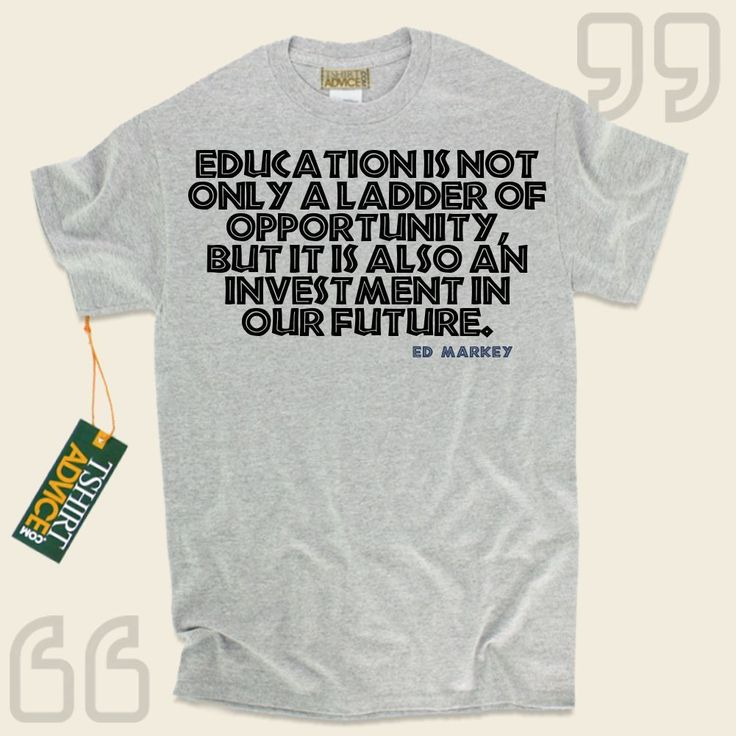 Education is not only a ladder of opportunity, but it is also an investment in our future.-Ed Markey This unique  words of wisdom t shirt  won't ever go out of style. We offer you ageless  saying tshirts ,  words of knowledge tops ,  beliefs t shirts , and also  literature tops  in... - http://www.tshirtadvice.com/ed-markey-t-shirts-education-is-wisdom-tshirts/