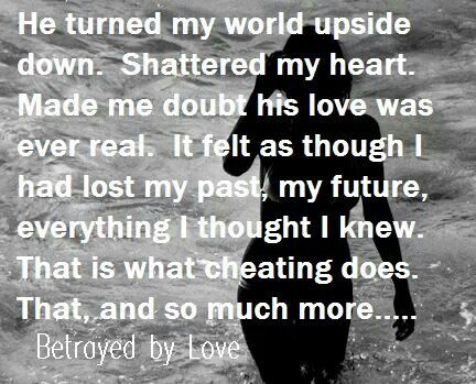 CC turned my world upside down, shattered my heart, made me doubt her love was ever real. I felt I had lost my past, my future, everything that I thought I knew was real...she destroyed me, and her indifference to destroying me showed me that she never loved me and never cared about me.
