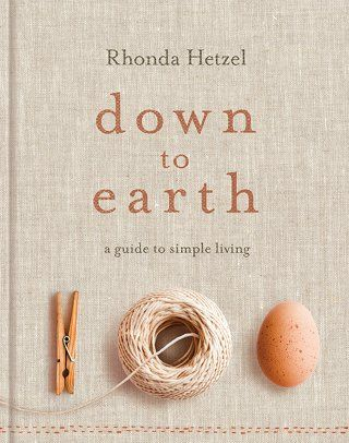 DOWN TO EARTH, a guide to simple living by Rhonda Heizel