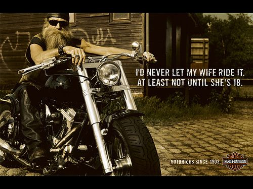 Em... I don't know what quiet to say about this Harley Davidson Ad... The copy is so bad and controversial its humorous rather than disturbing. I think if this was any other motorcycle company, the copy would lose its appeal.