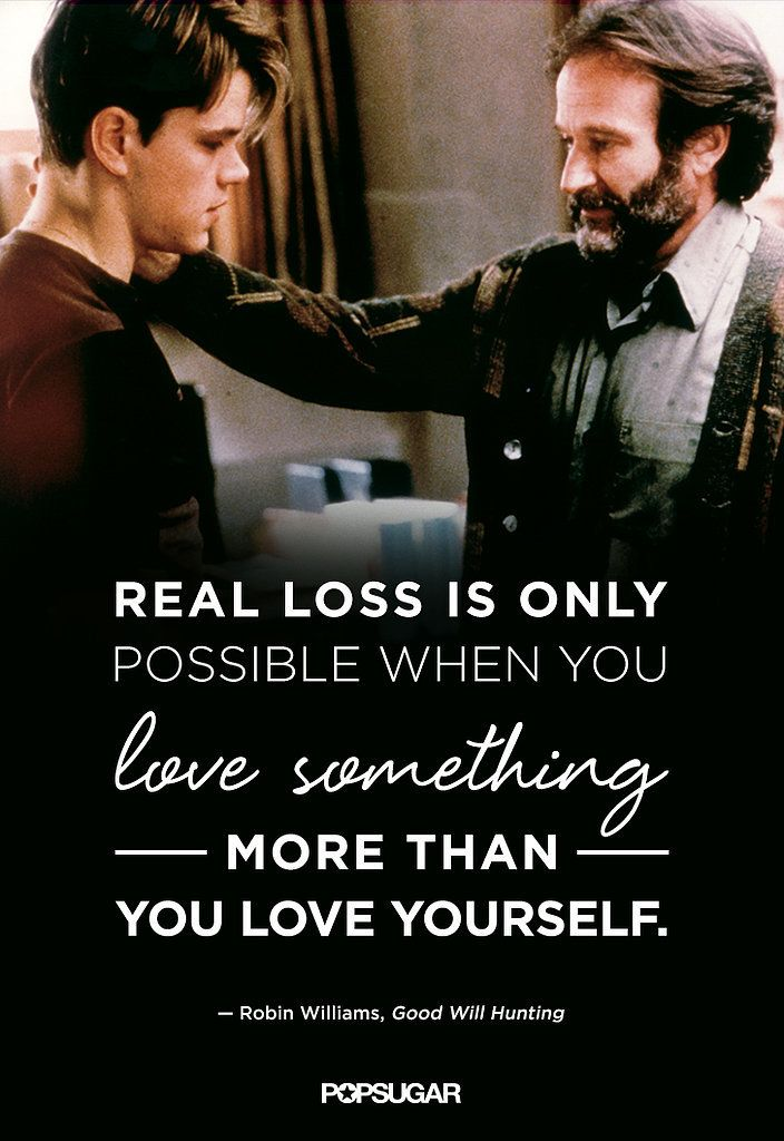 Beautiful Robin Williams quotes to remember.  I loved someone just that much but he only said he loved me the same back while loving my friend that way.