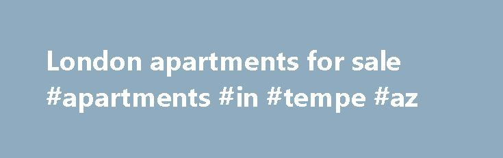 London apartments for sale #apartments #in #tempe #az http://apartment.remmont.com/london-apartments-for-sale-apartments-in-tempe-az/  #london apartments for sale # Apartments / Flats to Rent in East London R 6 500 2 Bedroom Apartment / Flat to Rent in Vincent Spacious apartment in communual setting 2 Bedroom BIC 1 Bathroom (shower only) Spacious open plan lounge Modern kitchen Large yard / Pet friendly Braai. 2   1 R 5 000 Continue Reading