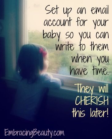 "Email your baby now so they can read it later....not too late to start for each of your kids too. That's kinda cool! Need to use B's account for this! That's a ""duh"" way to record funny things he says and does! Wish I had thought of this much sooner..."
