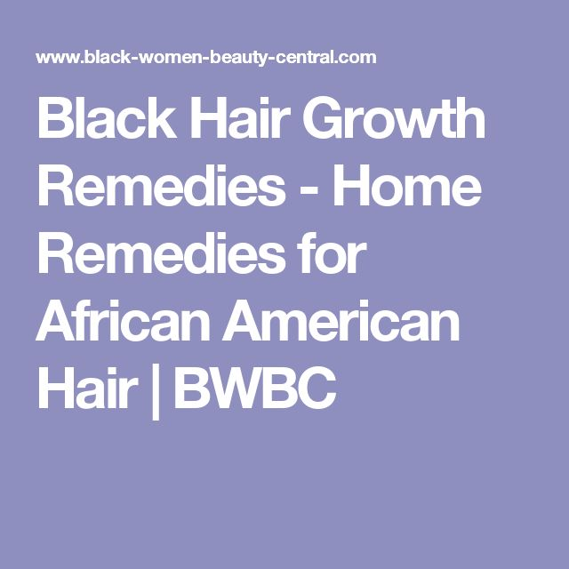 Black Hair Growth Remedies - Home Remedies for African American Hair | BWBC