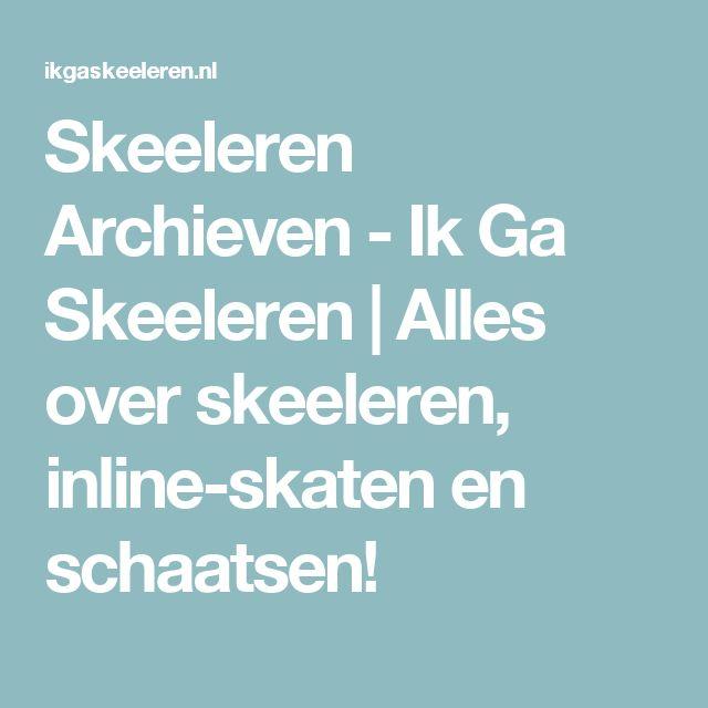 Skeeleren Archieven - Ik Ga Skeeleren | Alles over skeeleren, inline-skaten en schaatsen!