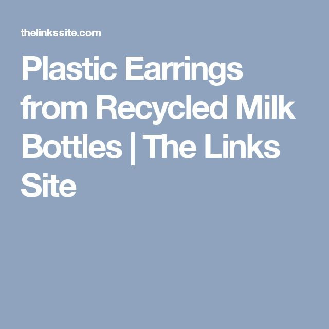 plastic earrings from recycled milk bottles the links 25 best ideas about milk bottles on