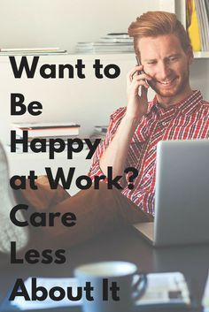 "Want to be happy at work? Instead of burning out, try caring less. ""I'm willing to bet that your 80% of effort is most people's 100%. So, by caring less, you're actually caring just enough."""