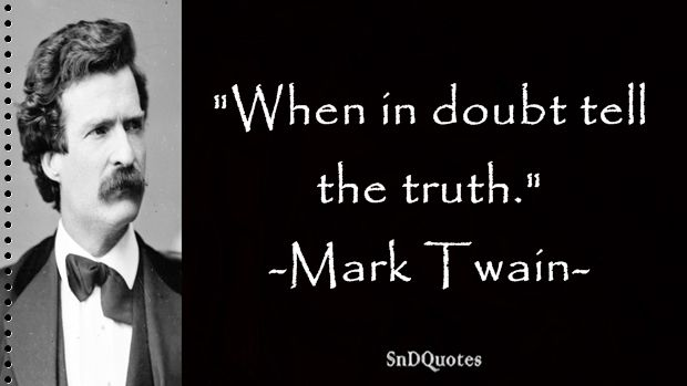 MARK TWAIN QUOTES : When in doubt tell the truth. Mark Twain