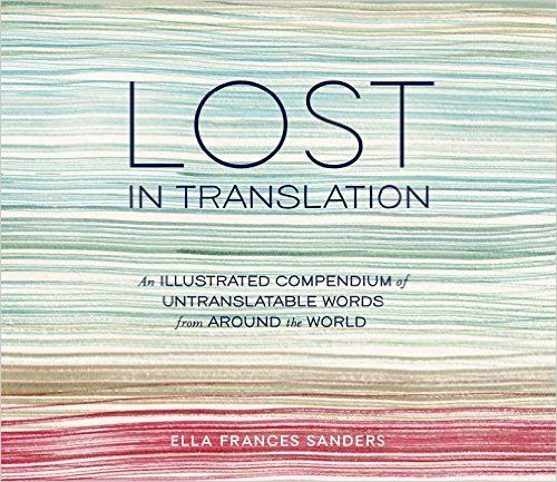 Lost in Translation: An Illustrated Compendium of Untranslatable Words from Around the World: Ella Frances Sanders: 9781607747109: Amazon.com: Books