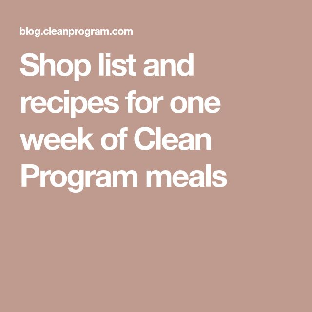 Shop list and recipes for one week of Clean Program meals