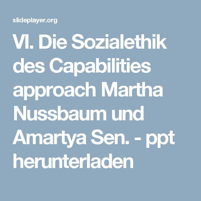 VI. Die Sozialethik des Capabilities approach Martha Nussbaum und Amartya Sen. - ppt herunterladen