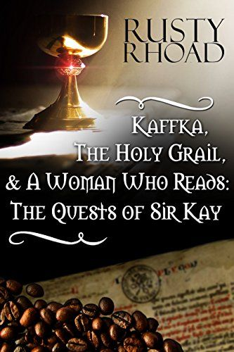 Kaffka, the Holy Grail, and a Woman Who Reads: The Quests of Sir Kay - http://www.justkindlebooks.com/kaffka-holy-grail-woman-reads-quests-sir-kay/