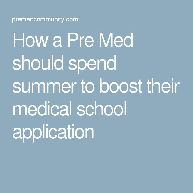 How a Pre Med should spend summer to boost their medical school application