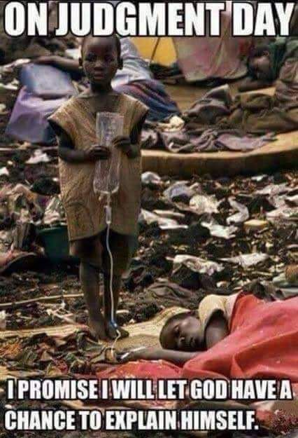 This is harsh but please explain if you can... God has a plan, right? You pray and thank him everyday but for what? For providing your family with meals while millions of other children are starving? I don't understand.