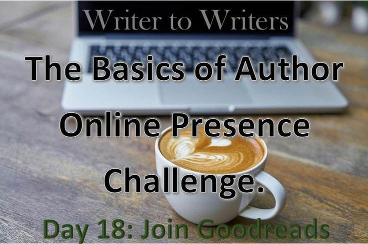 Basics of Author Online Presence Challenge Day 18: Join Goodreads #authorbrand #authorplatform #socialmediatips #Goodreads