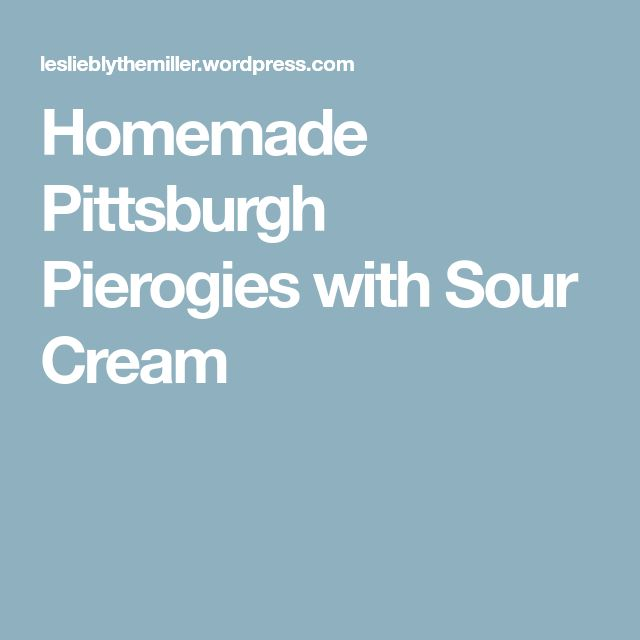 Homemade Pittsburgh Pierogies with Sour Cream