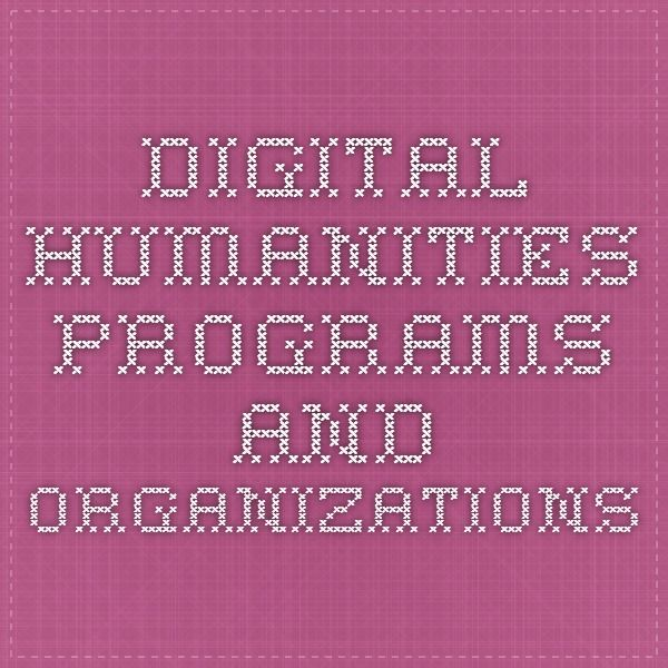 Digital Humanities Programs and Organizations