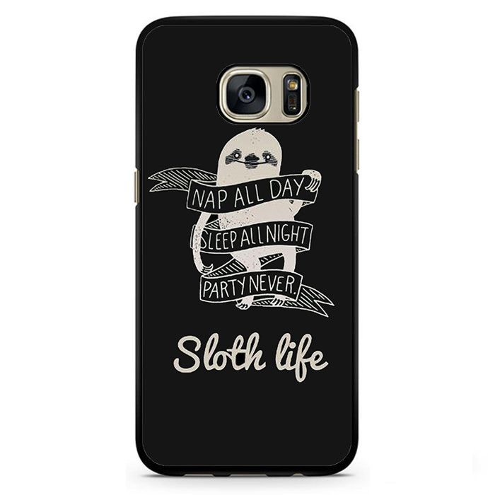 Sloth Life Phonecase Cover Case For Samsung Galaxy S3 Samsung Galaxy S4 Samsung Galaxy S5 Samsung Galaxy S6 Samsung Galaxy S7