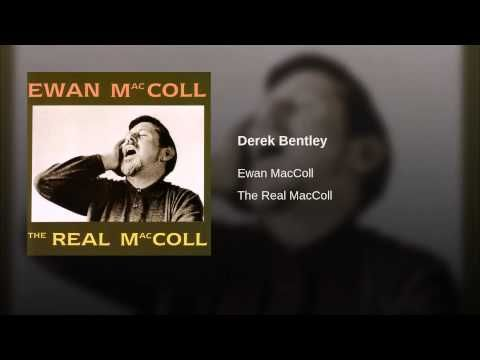 Derek Bentley - ballad about 18 year old hanged for involvement in the shooting of a policeman in Croydon - sung by Ewan Maccoll
