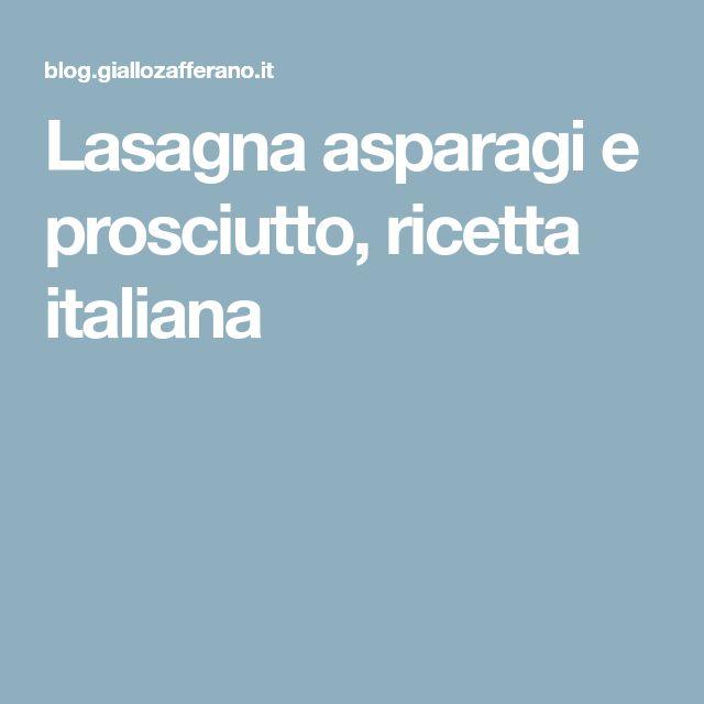 Lasagna asparagi e prosciutto, ricetta italiana
