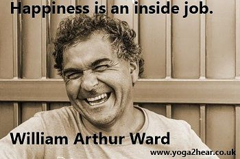 Happiness is an inside job.  William Arthur Ward