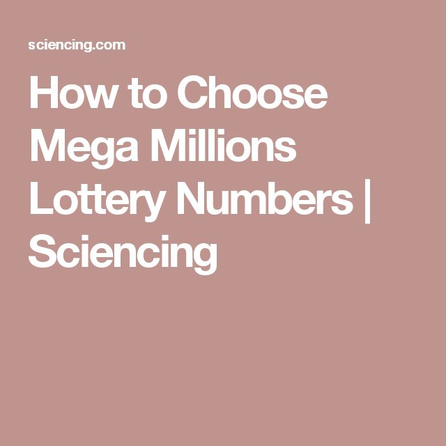 How to Choose Mega Millions Lottery Numbers | Sciencing