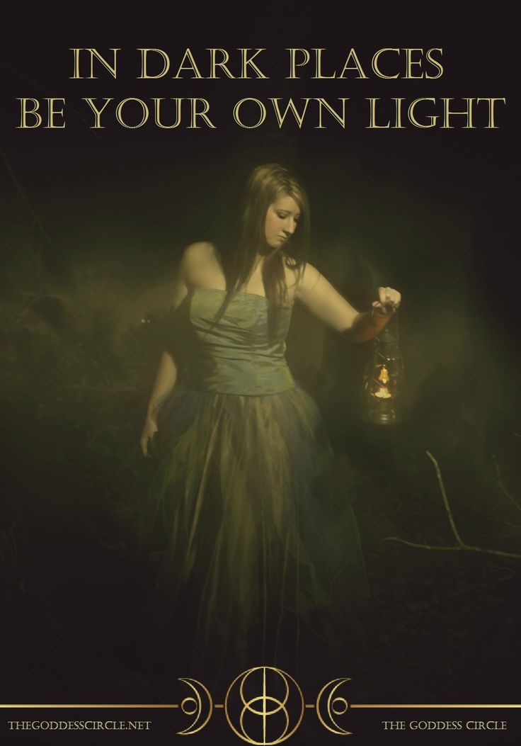 """""""In dark places be your own light."""" ~Ara, The Goddess Circle  www.thegoddesscircle.net"""