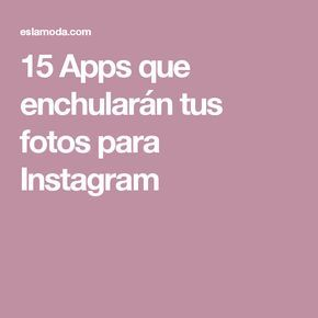 15 Apps que enchularán tus fotos para Instagram