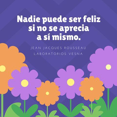 Nadie puede ser feliz si no se aprecia a sí mismo