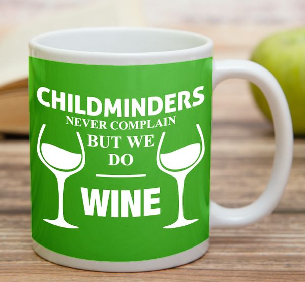 """Childminders Never Complain But We Do Wine""  High quality 11 oz ceramic mugs, microwave and dishwasher safe.  Delivery. All mugs are custom printed within 2-3 working days and delivered within 3-5 working days. Express delivery costs $4.95 for the first item or if buying 2 or more items delivery is FREE!"