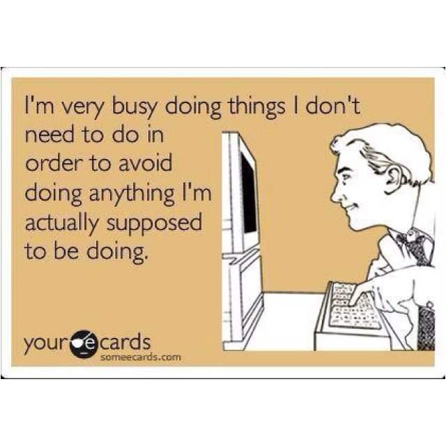 like cleaning house, doing laundry, going to bed at a reasonable hour and the list goes on and on!