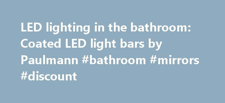 LED lighting in the bathroom: Coated LED light bars by Paulmann #bathroom #mirrors #discount http://bathroom.nef2.com/2017/05/01/led-lighting-in-the-bathroom-coated-led-light-bars-by-paulmann-bathroom-mirrors-discount/  #bathroom led lighting LED lighting in the bathroom: Let light create your mood In the bathroom, you need various qualities of light: Sometimes the lighting needs to be functional, sometimes romantic. LED bathroom lighting provides the perfect solution. In the…  Read more