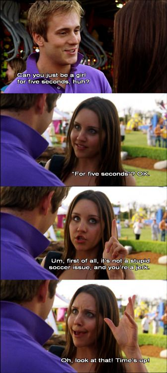 Can you just be a girl for five seconds, huh? ~ She's the Man (2006) ~ Movie Quotes