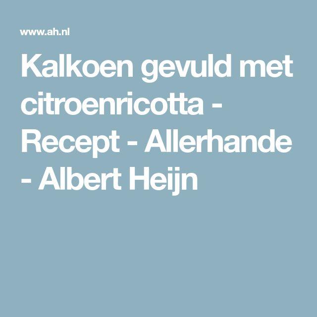 Kalkoen gevuld met citroenricotta - Recept - Allerhande - Albert Heijn