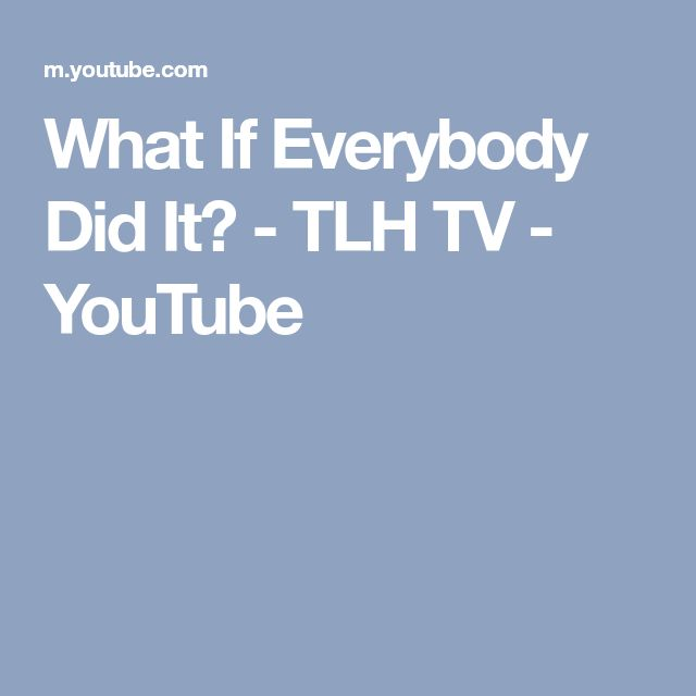 What If Everybody Did It? - TLH TV - YouTube