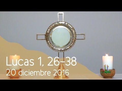 MI RINCON ESPIRITUAL: Orar con el Evangelio 20 12 2016 (Lucas 1, 26-38)....