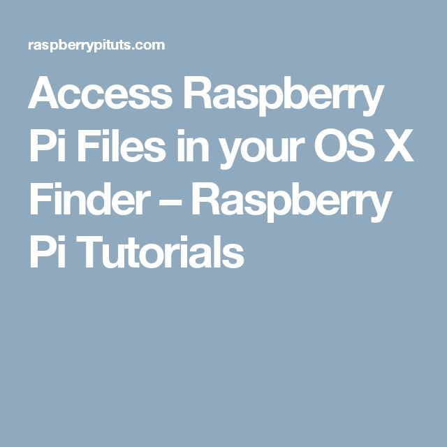 Access Raspberry Pi Files in your OS X Finder – Raspberry Pi Tutorials