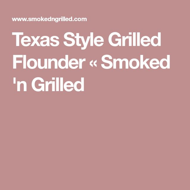 Texas Style Grilled Flounder « Smoked 'n Grilled