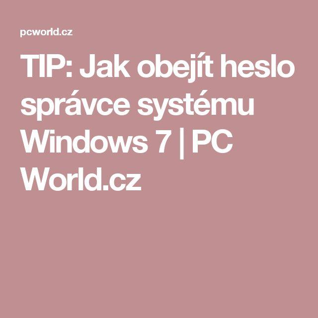 TIP: Jak obejít heslo správce systému Windows 7 | PC World.cz