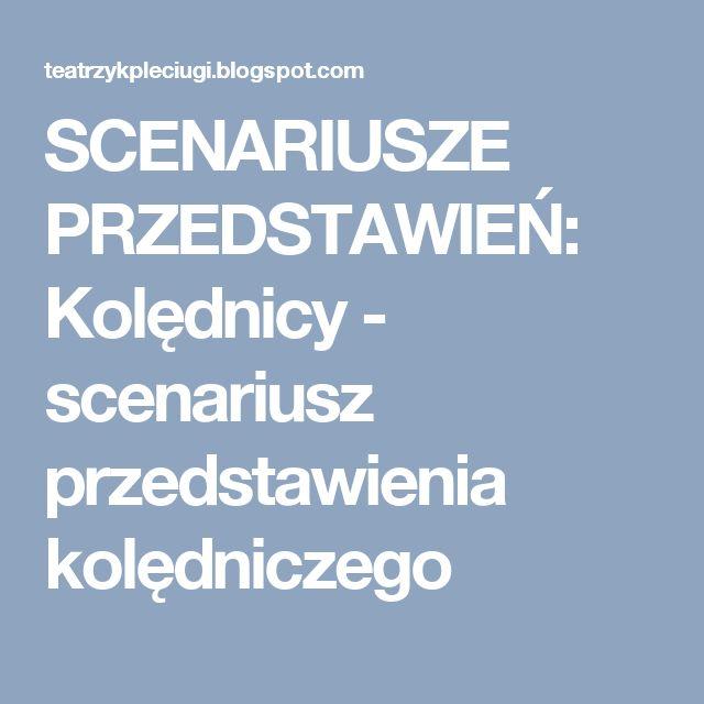SCENARIUSZE PRZEDSTAWIEŃ: Kolędnicy - scenariusz przedstawienia kolędniczego