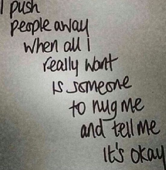 I Want To Cuddle With You Quotes: I Push People Away When All I Really Want Is Someone To