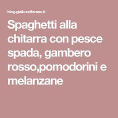 Spaghetti alla chitarra con pesce spada, gambero rosso,pomodorini e melanzane