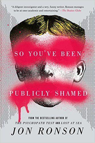 So You've Been Publicly Shamed: Jon Ronson: 9781594634017: Amazon.com: Books