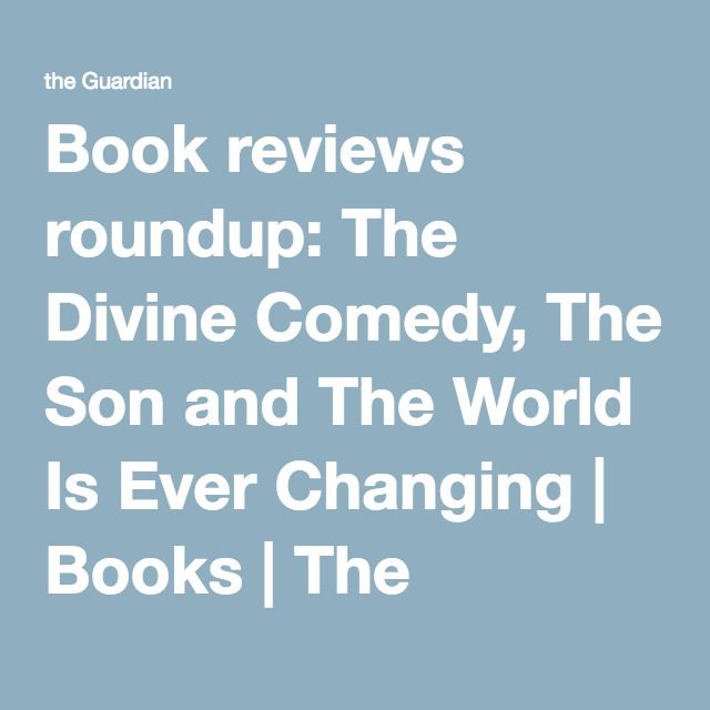 Book reviews roundup: The Divine Comedy, The Son and The World Is Ever Changing | Books | The Guardian
