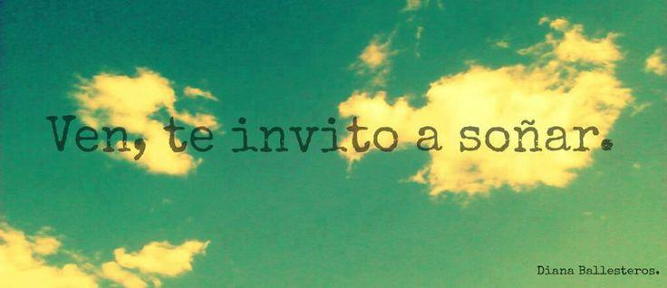 Ven, te invito a soñar.