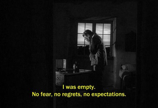 """""""I was empty. No fear, no regrets, no expectations."""""""