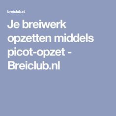 Je breiwerk opzetten middels picot-opzet - Breiclub.nl