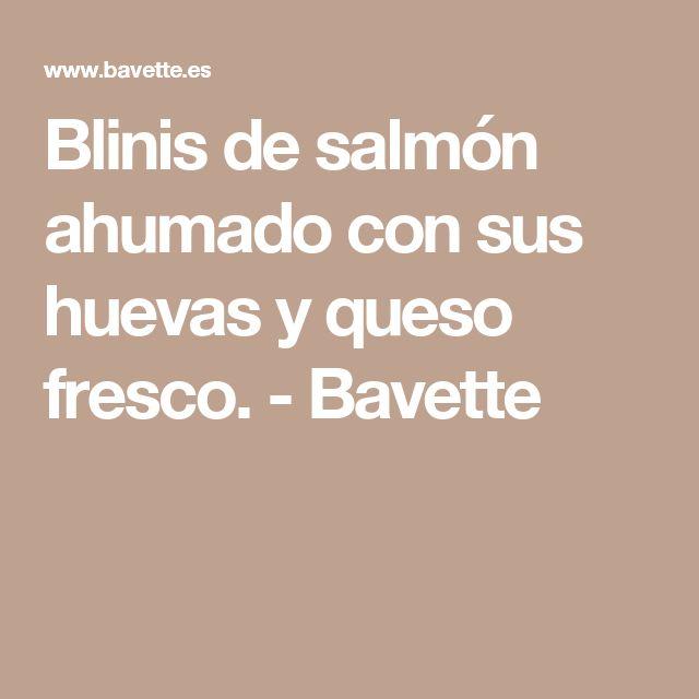 Blinis de salmón ahumado con sus huevas y queso fresco. - Bavette