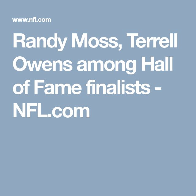 Randy Moss, Terrell Owens among Hall of Fame finalists - NFL.com